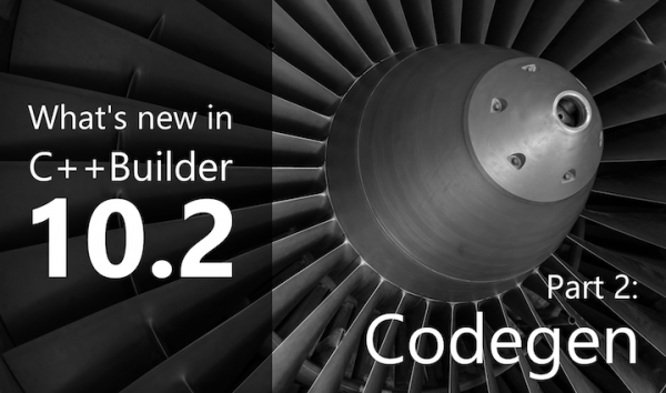 What's New in C++Builder 10.2: Part 2 - Code Generation