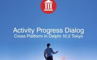 Cross Platform Activity Progress Dialog For Android, iOS, macOS, and Windows In Delphi 10.2 Tokyo
