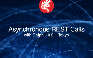 Easily Make Asynchronous REST Calls In Delphi 10.2.1 Tokyo On Android, iOS, macOS, and Windows 10