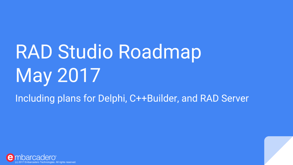 RAD Studio May 2017 Roadmap and Commentary