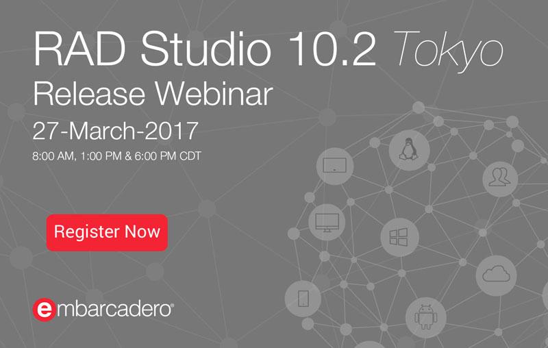 RAD Studio 10.2 Tokyo: Webinar de Lanzamiento 27-Marzo-2017