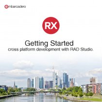 Get Started Fast With RAD Studio For Cross Platform Development On Android, iOS, macOS, And Windows